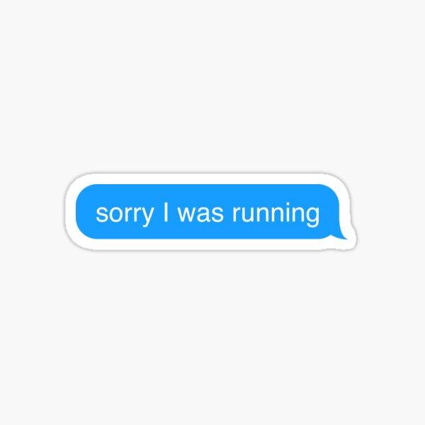 Sorry I Was Running Text Message Sticker Sticker