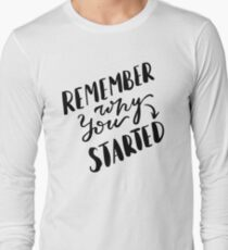 Remember why you started  Long Sleeve T-Shirt