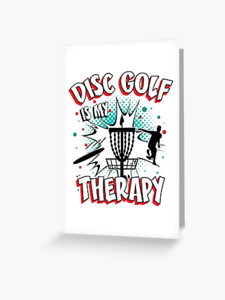 Disc Golf Therapy - Best Cool Funny Disc Golfer Player Team Quotes Gifts |  Greeting Card