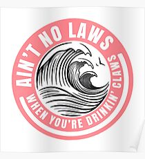 Ain't no laws when drinking claws Poster