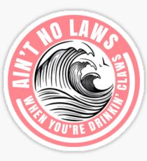 Ain't no laws when drinking claws Sticker
