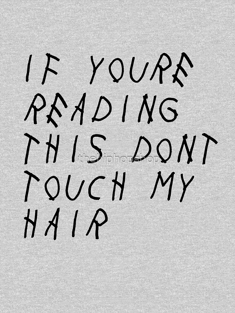 If You're Reading This Don't Touch My Hair by thehiphopshop
