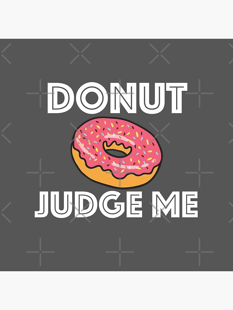 Donut Funny Design - Donut Judge Me  by kudostees