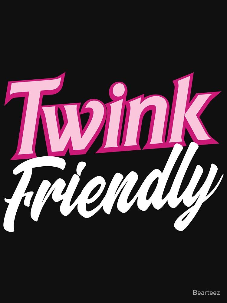 Twink Friendly by Bearteez