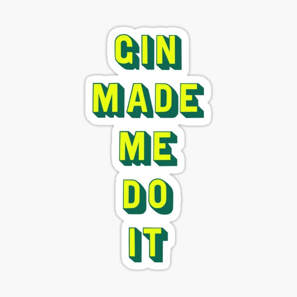 Gin made me do it Sticker