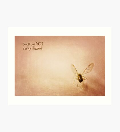 ~ Small, but NOT insignificant ~ Art Print
