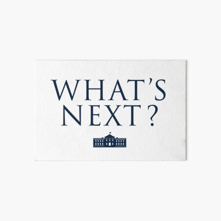 What's Next? West Wing Art Board Print