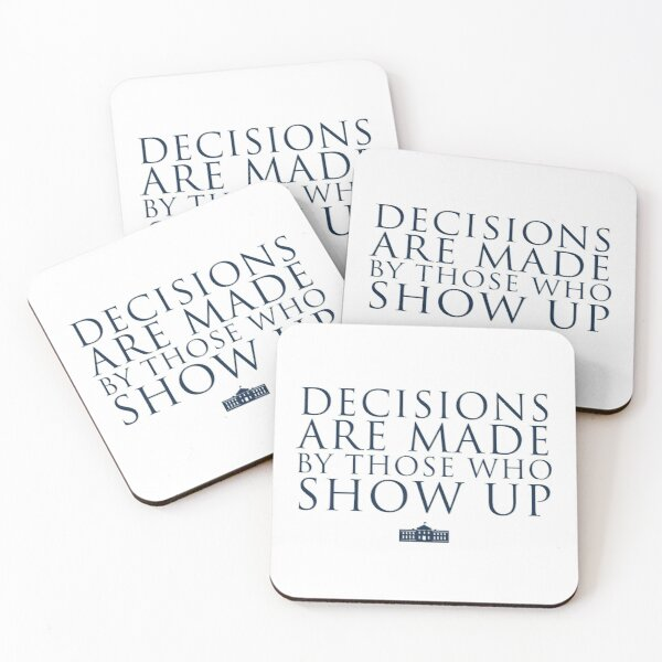 Decisions Are Made By Those Who Show Up Coasters (Set of 4)