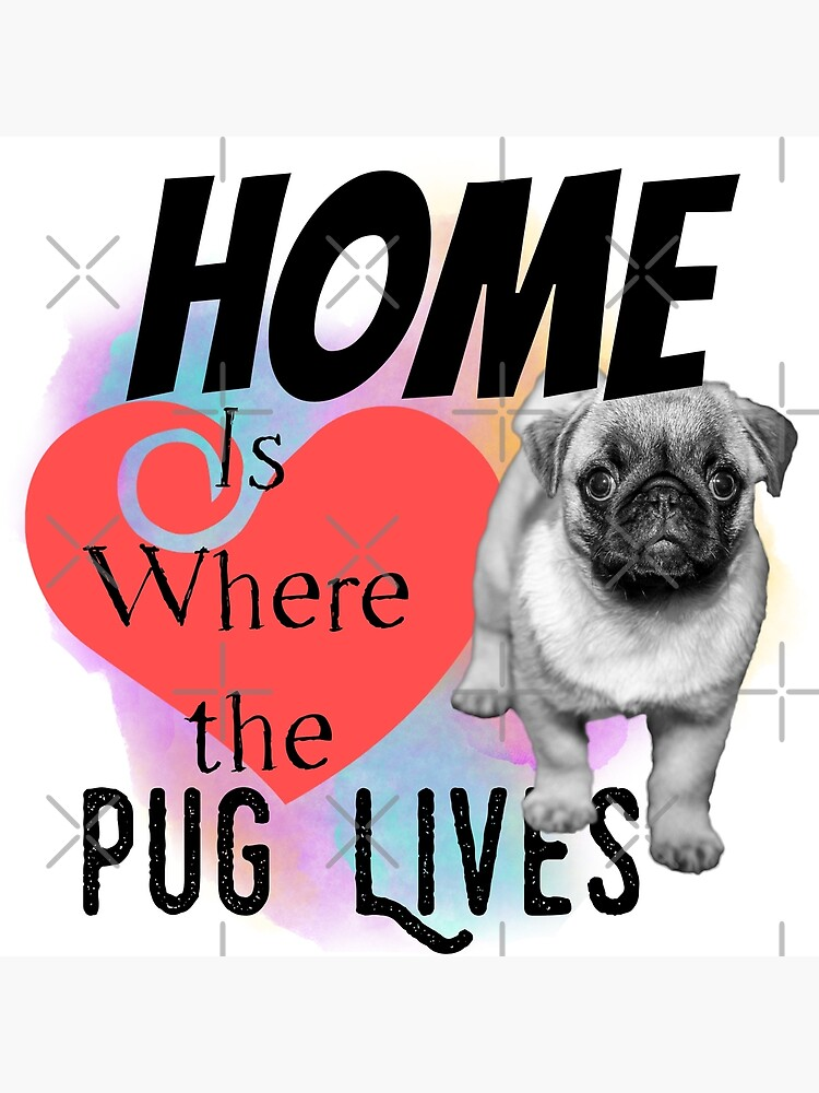 Home is Where the Pug Lives by tribbledesign