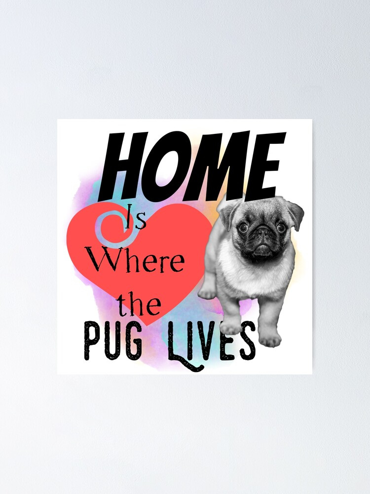Alternate view of Home is Where the Pug Lives Poster