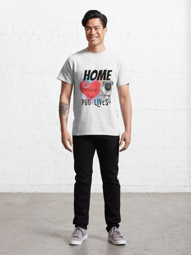 Alternate view of Home is Where the Pug Lives Classic T-Shirt