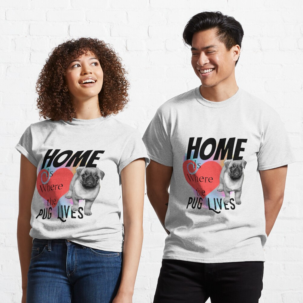 Home is Where the Pug Lives Classic T-Shirt