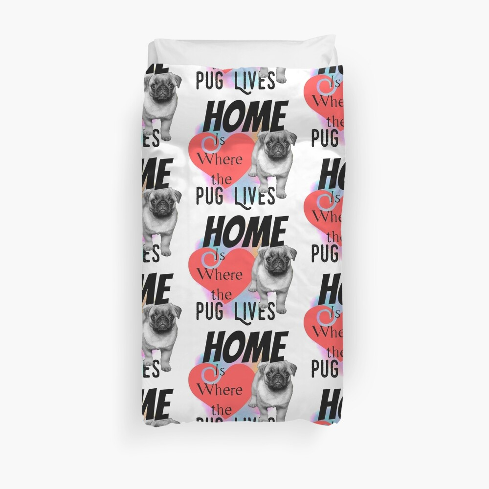Home is Where the Pug Lives Duvet Cover
