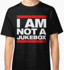 I AM NOT A JUKEBOX! Classic T-Shirt