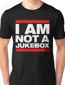 I AM NOT A JUKEBOX! Unisex T-Shirt