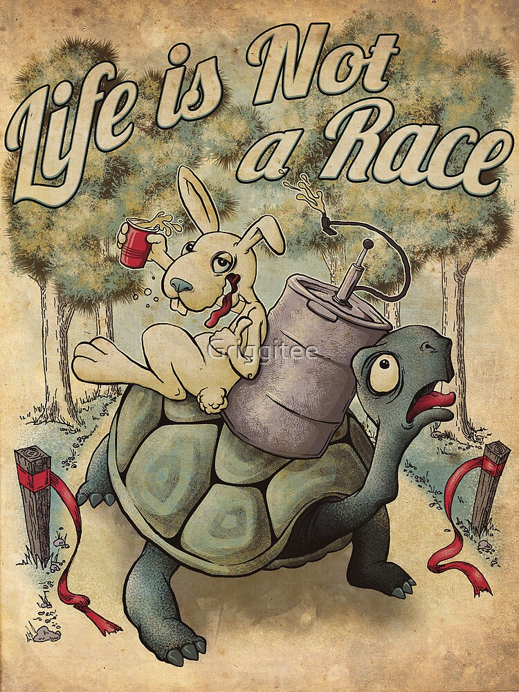 Life Is Not A Race by Griggitee