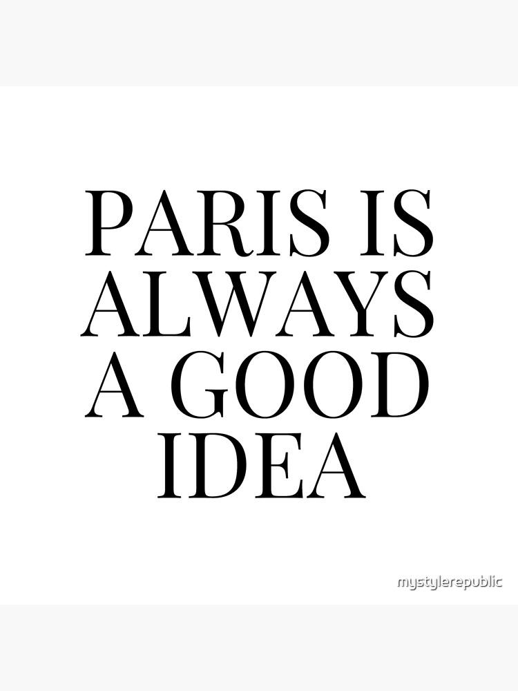 Paris is Always a Good Idea by mystylerepublic