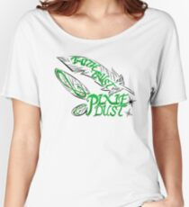 Faith,Trust, and Pixie Dust  Women's Relaxed Fit T-Shirt