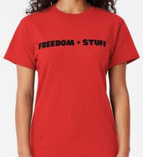 Freedom is greater than Stuff Classic T-Shirt