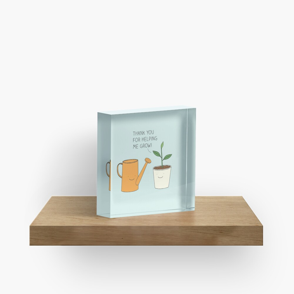Thank you for helping me grow! Acrylic Block