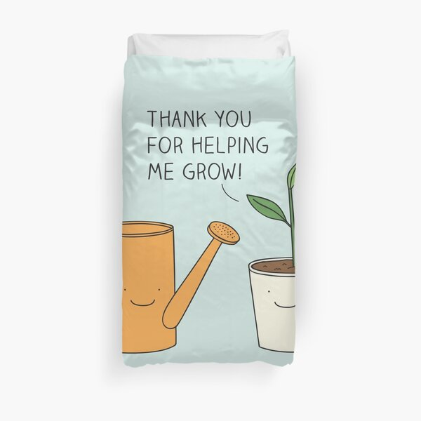 Thank you for helping me grow! Duvet Cover