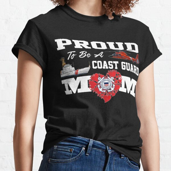 Proud To Be A Coast Guard Mom Classic T-Shirt