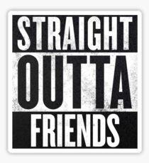 Straight Outta Friends Sticker
