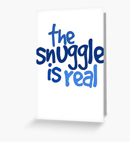 The snuggle is real Greeting Card