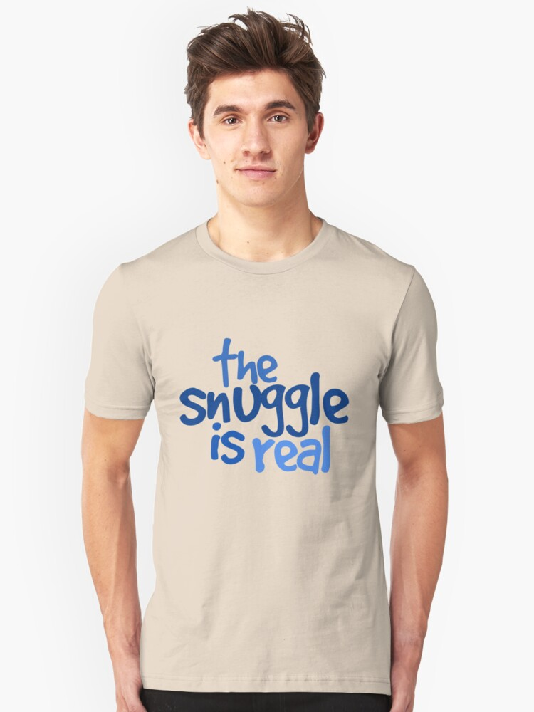 The snuggle is real Unisex T-Shirt Front