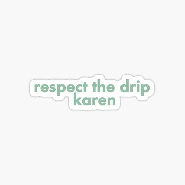 respect the drip karen Sticker