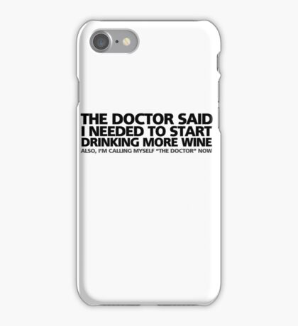 """The doctor said I needed to start drinking more wine. Also, I'm calling myself """"the doctor"""" now iPhone Case/Skin"""