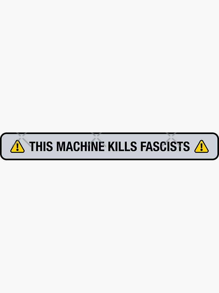 This Machine Kills Fascists by brainthought