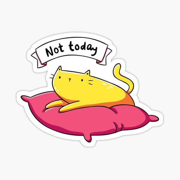Not Today Cat Sticker