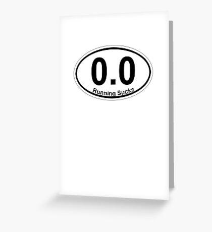 0.0 Running Sucks. Greeting Card