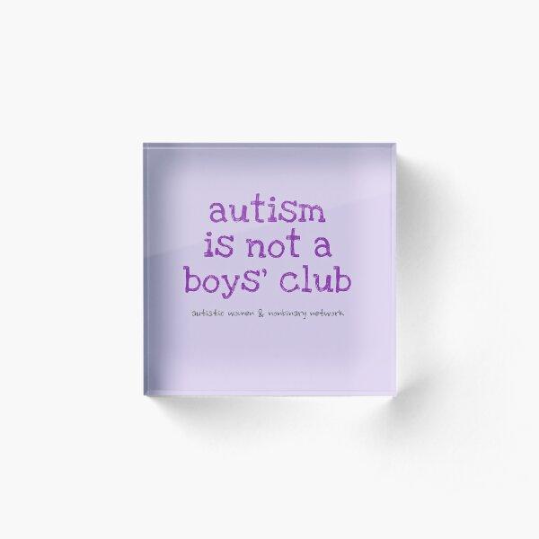 Autism is Not a Boys' Club Acrylic Block