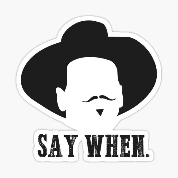 Say When Sticker
