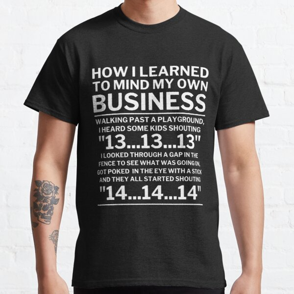 Minding My Own Business Classic T-Shirt