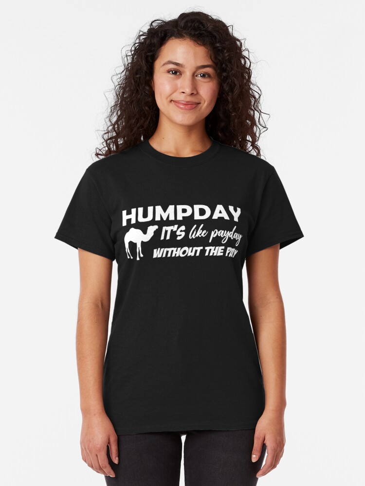 Alternate view of Humpday It's like payday without the pay Classic T-Shirt