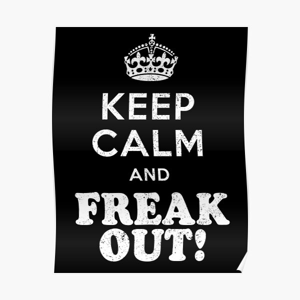 Keep Calm and Freak Out! Poster