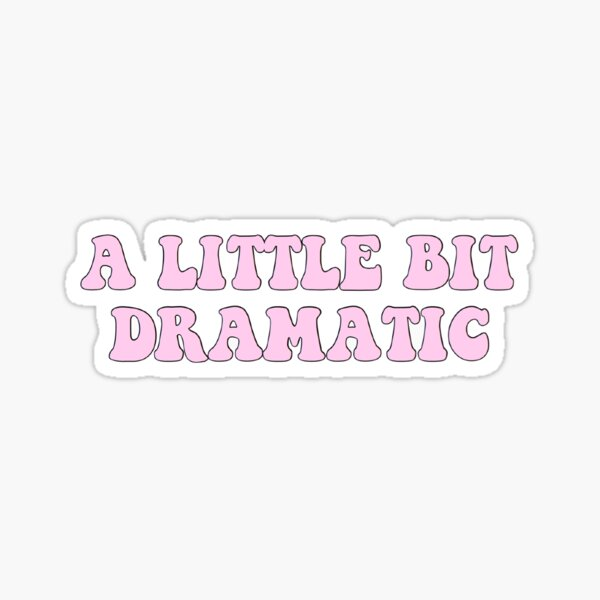 A little bit dramatic - pink  Sticker