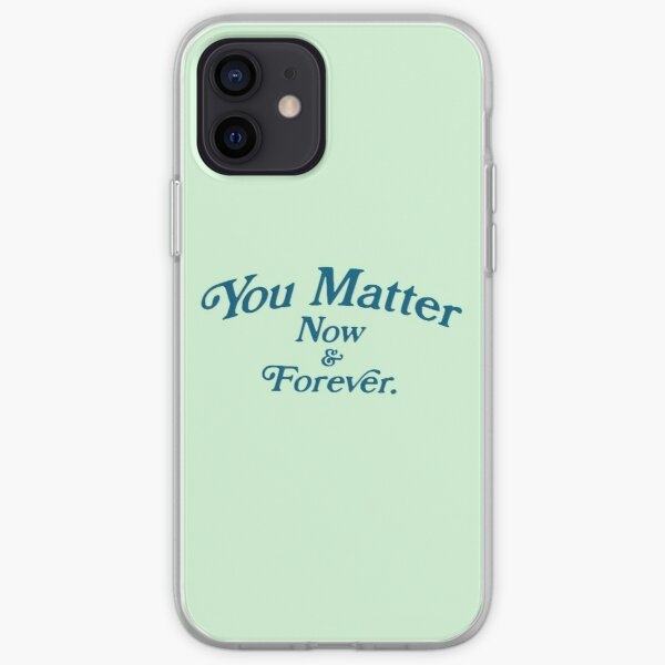 You Matter Now & Forever Mint Design iPhone Soft Case