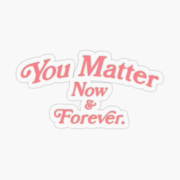 You Matter Now & Forever Sunflower Design Transparent Sticker