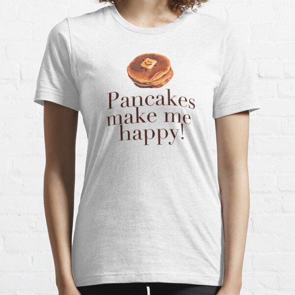 Pancakes Make Me Happy! Essential T-Shirt