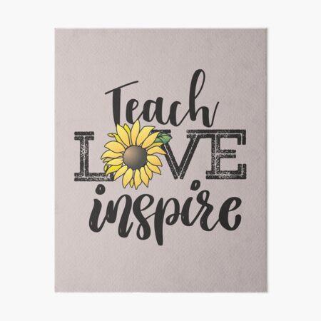 Teach Love Inspire Sunflower teacher inspirational quotes cute lettering  Art Board Print