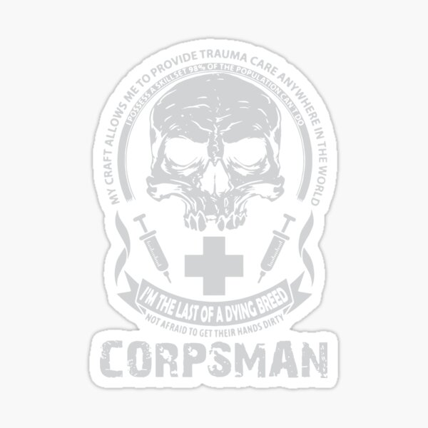 corpsman i am the last of a dying breed no afraid to get their hands dirty nurse Sticker