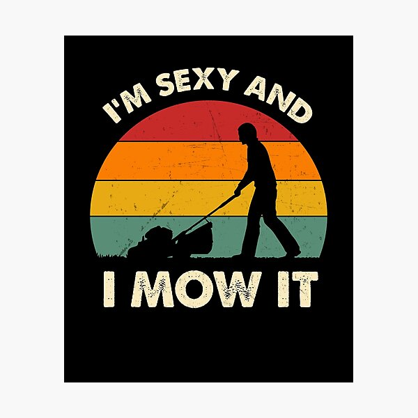I'm Sexy And I Mow It Funny Lawn Mower Pun Landscape Photographic Print