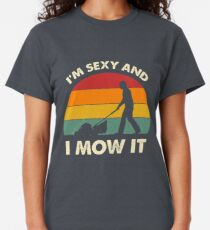 I'm Sexy And I Mow It Funny Lawn Mower Pun Landscape Classic T-Shirt