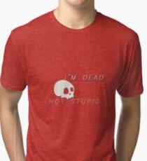 """I'm dead, not stupid"" Noah Czerny Tri-blend T-Shirt"