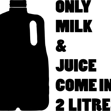 Only milk & Juice come in 2 litres! by SlimReaper35