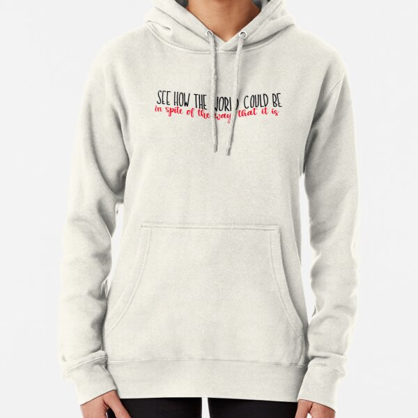 See How the World Could Be Pullover Hoodie